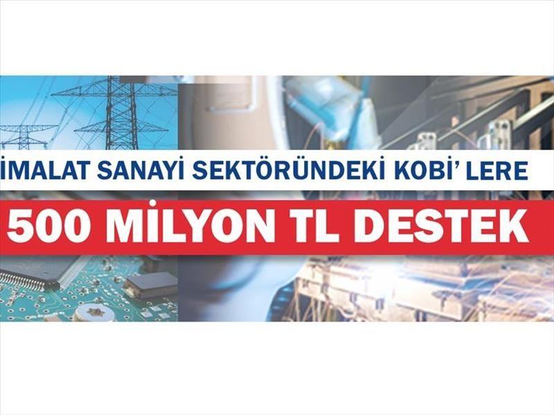 İmalat Sanayi Sektöründeki KOBİ'lere 500 Milyon TL Destek